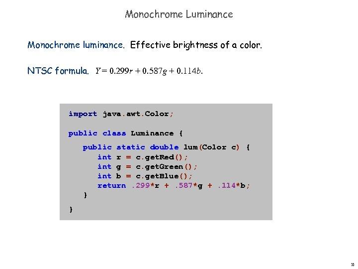 Monochrome Luminance Monochrome luminance. Effective brightness of a color. NTSC formula. Y = 0.