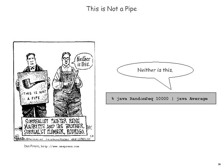 This is Not a Pipe Neither is this. % java Random. Seq 10000 |