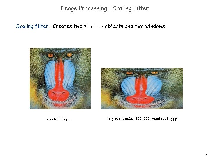 Image Processing: Scaling Filter Scaling filter. Creates two Picture objects and two windows. mandrill.