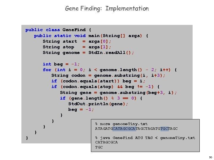 Gene Finding: Implementation public class Gene. Find public static void String start = String