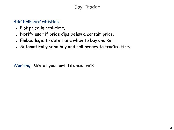 Day Trader Add bells and whistles. Plot price in real-time. Notify user if price