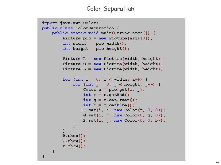 Color Separation import java. awt. Color; public class Color. Separation { public static void
