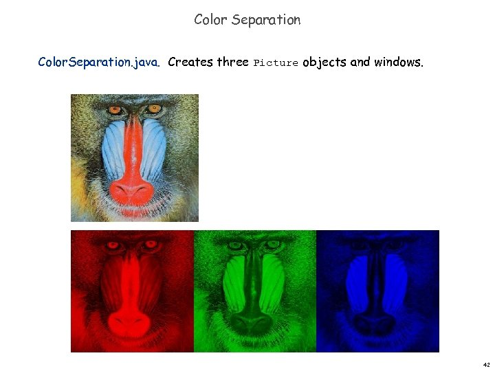 Color Separation Color. Separation. java. Creates three Picture objects and windows. 42