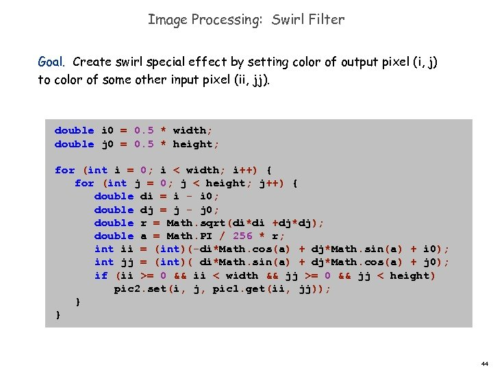 Image Processing: Swirl Filter Goal. Create swirl special effect by setting color of output
