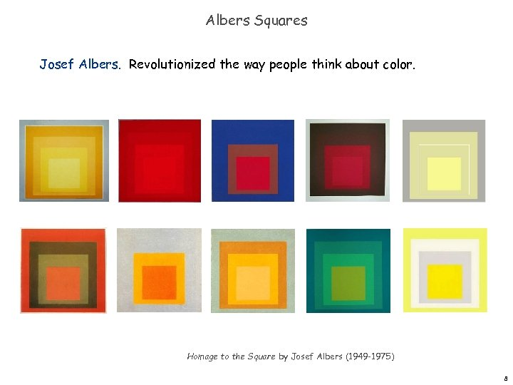 Albers Squares Josef Albers. Revolutionized the way people think about color. Homage to the
