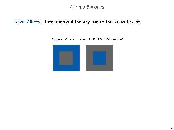 Albers Squares Josef Albers. Revolutionized the way people think about color. % java Albers.