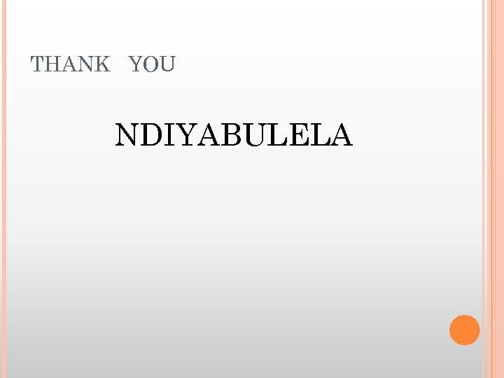 THANK YOU NDIYABULELA