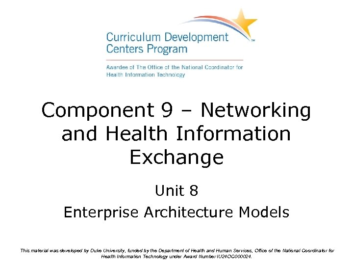 Component 9 – Networking and Health Information Exchange Unit 8 Enterprise Architecture Models This