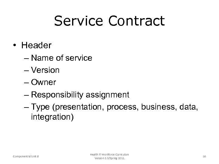 Service Contract • Header – Name of service – Version – Owner – Responsibility