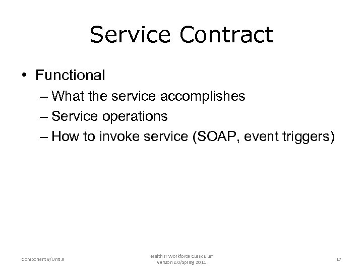 Service Contract • Functional – What the service accomplishes – Service operations – How