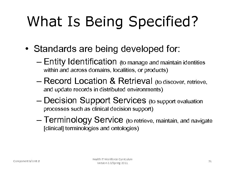 What Is Being Specified? • Standards are being developed for: – Entity Identification (to