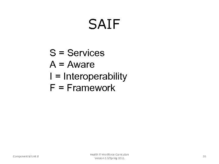 SAIF S = Services A = Aware I = Interoperability F = Framework Component