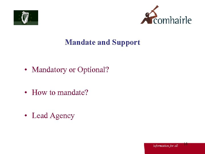 Mandate and Support • Mandatory or Optional? • How to mandate? • Lead Agency