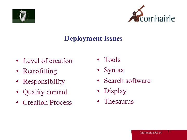 Deployment Issues • • • Level of creation Retrofitting Responsibility Quality control Creation Process