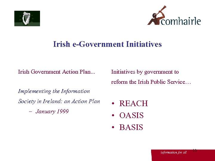Irish e-Government Initiatives Irish Government Action Plan. . . Initiatives by government to reform