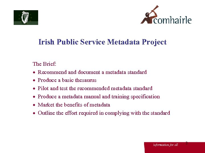 Irish Public Service Metadata Project The Brief: · Recommend and document a metadata standard
