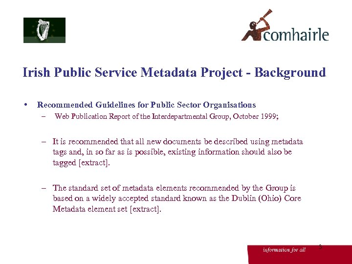 Irish Public Service Metadata Project - Background • Recommended Guidelines for Public Sector Organisations