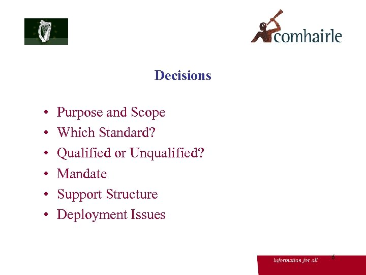 Decisions • • • Purpose and Scope Which Standard? Qualified or Unqualified? Mandate Support