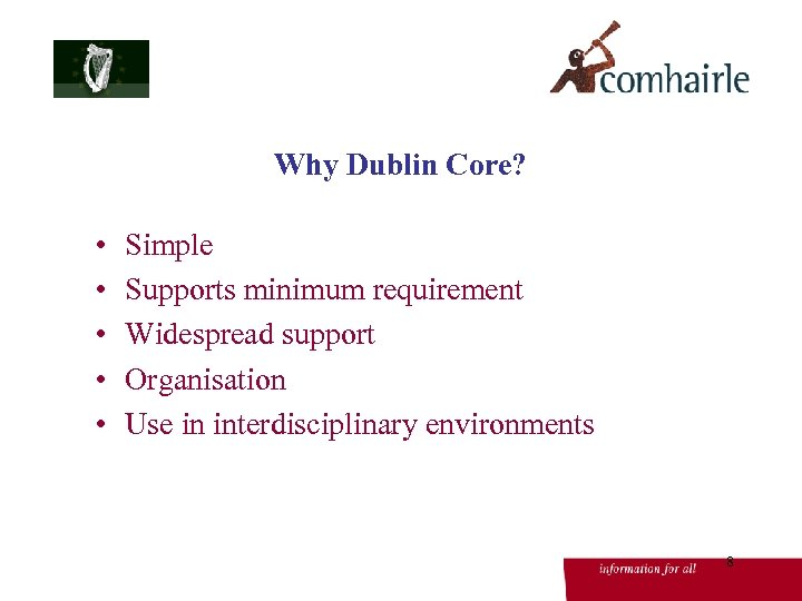 Why Dublin Core? • • • Simple Supports minimum requirement Widespread support Organisation Use