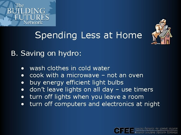 Spending Less at Home B. Saving on hydro: • • • wash clothes in