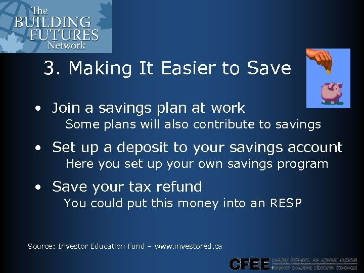 3. Making It Easier to Save • Join a savings plan at work Some