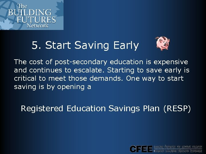 5. Start Saving Early The cost of post-secondary education is expensive and continues to