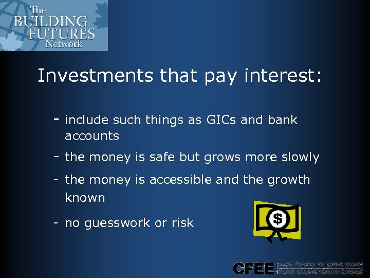 Investments that pay interest: - include such things as GICs and bank accounts -