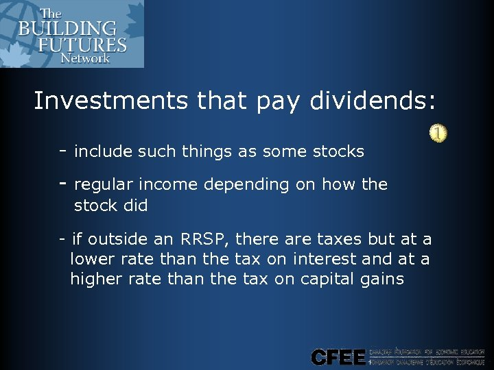 Investments that pay dividends: - include such things as some stocks - regular income