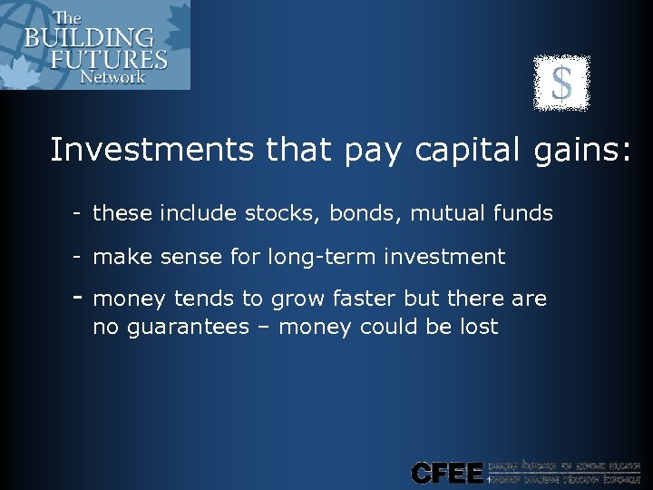 Investments that pay capital gains: - these include stocks, bonds, mutual funds - make