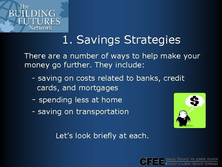 1. Savings Strategies There a number of ways to help make your money go