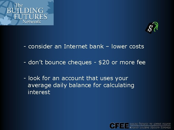 - consider an Internet bank – lower costs - don't bounce cheques - $20
