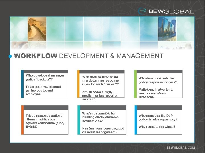 "WORKFLOW DEVELOPMENT & MANAGEMENT Who develops & manages policy ""buckets""? False positive, inbound partner,"