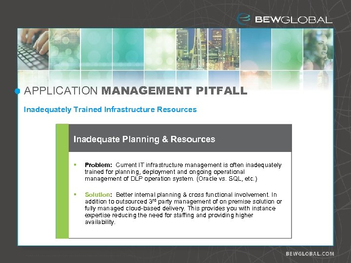 APPLICATION MANAGEMENT PITFALL Inadequately Trained Infrastructure Resources Inadequate Planning & Resources § Problem: Current