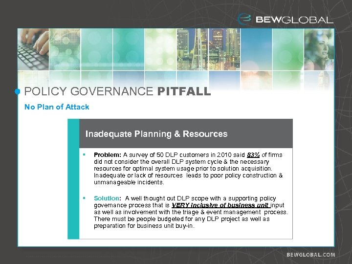 POLICY GOVERNANCE PITFALL No Plan of Attack Inadequate Planning & Resources § Problem: A