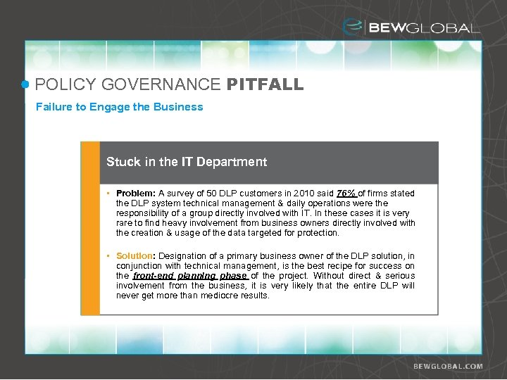 POLICY GOVERNANCE PITFALL Failure to Engage the Business Stuck in the IT Department •