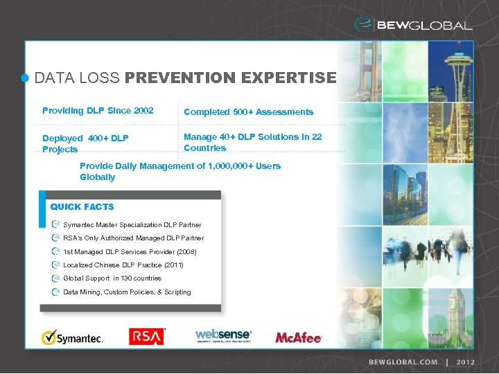 DATA LOSS PREVENTION EXPERTISE Providing DLP Since 2002 Completed 500+ Assessments Deployed 400+ DLP