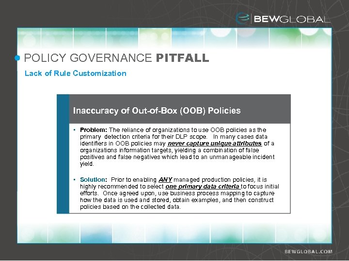 POLICY GOVERNANCE PITFALL Lack of Rule Customization Inaccuracy of Out-of-Box (OOB) Policies • Problem: