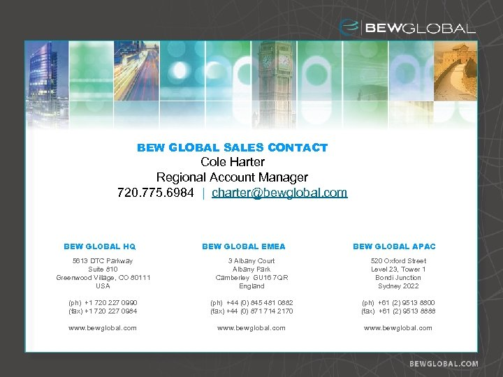 BEW GLOBAL SALES CONTACT Cole Harter Regional Account Manager 720. 775. 6984 | charter@bewglobal.