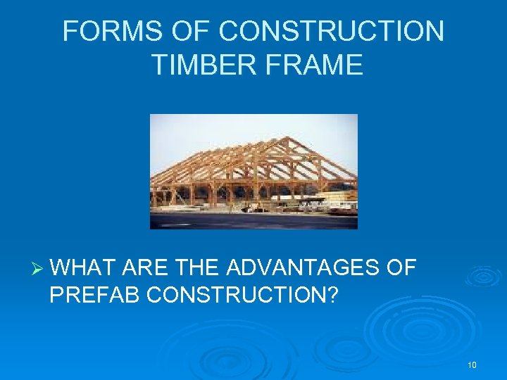 FORMS OF CONSTRUCTION TIMBER FRAME Ø WHAT ARE THE ADVANTAGES OF PREFAB CONSTRUCTION? 10