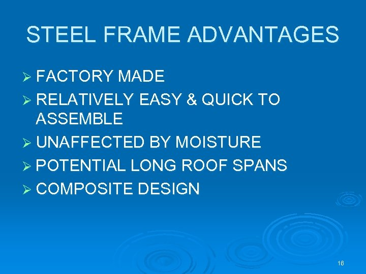 STEEL FRAME ADVANTAGES Ø FACTORY MADE Ø RELATIVELY EASY & QUICK TO ASSEMBLE Ø