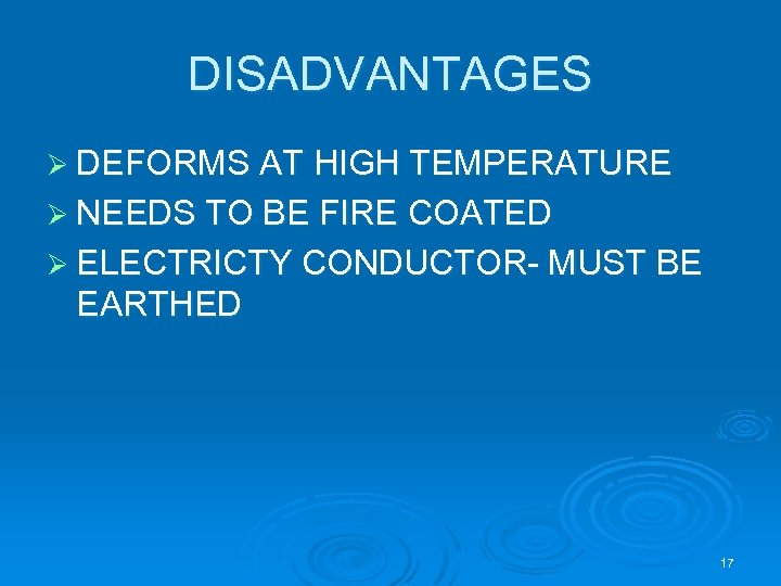 DISADVANTAGES Ø DEFORMS AT HIGH TEMPERATURE Ø NEEDS TO BE FIRE COATED Ø ELECTRICTY