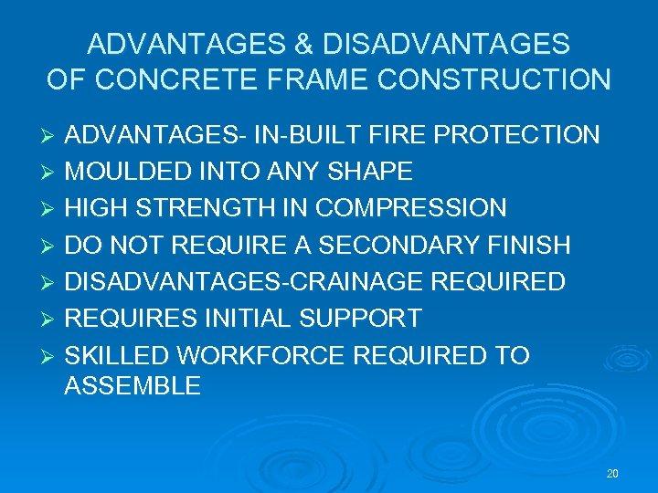 ADVANTAGES & DISADVANTAGES OF CONCRETE FRAME CONSTRUCTION ADVANTAGES- IN-BUILT FIRE PROTECTION Ø MOULDED INTO