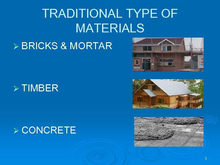 TRADITIONAL TYPE OF MATERIALS Ø BRICKS & MORTAR Ø TIMBER Ø CONCRETE 3