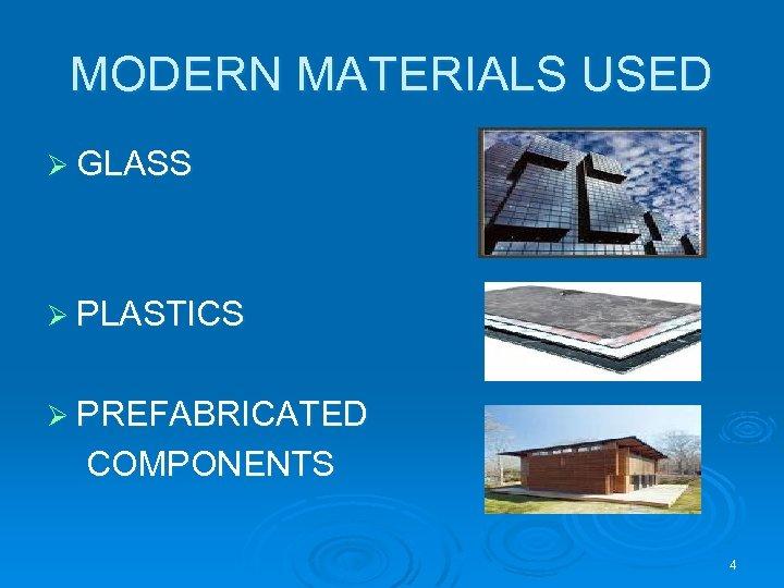 MODERN MATERIALS USED Ø GLASS Ø PLASTICS Ø PREFABRICATED COMPONENTS 4