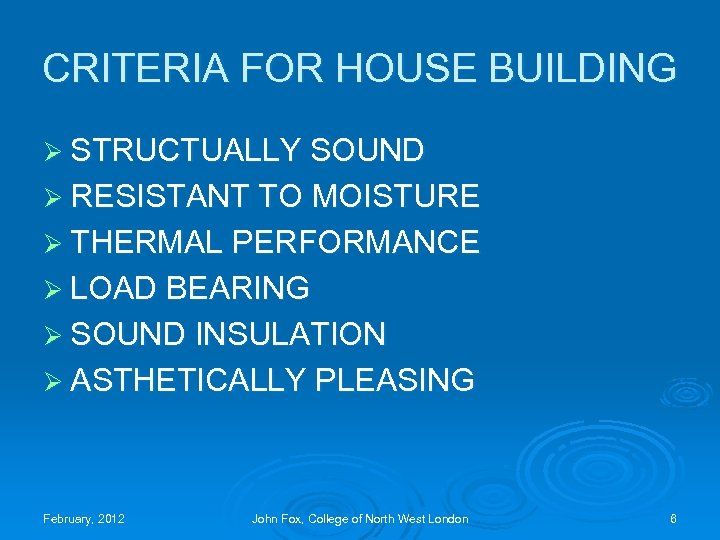 CRITERIA FOR HOUSE BUILDING Ø STRUCTUALLY SOUND Ø RESISTANT TO MOISTURE Ø THERMAL PERFORMANCE