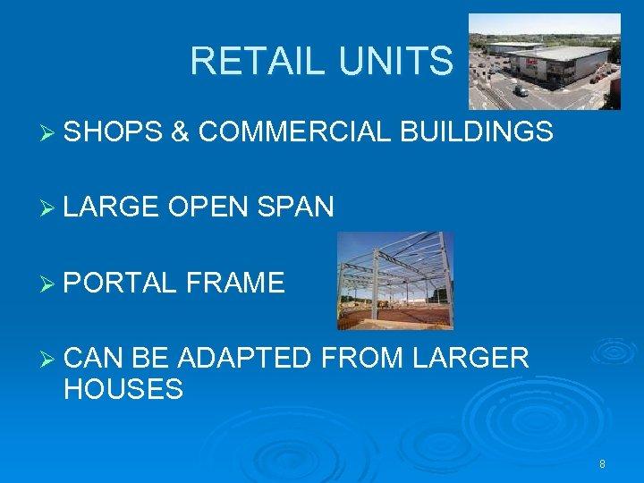 RETAIL UNITS Ø SHOPS & COMMERCIAL BUILDINGS Ø LARGE OPEN SPAN Ø PORTAL FRAME