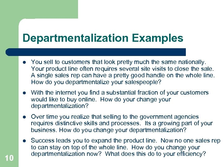 Departmentalization Examples l l With the internet you find a substantial fraction of your