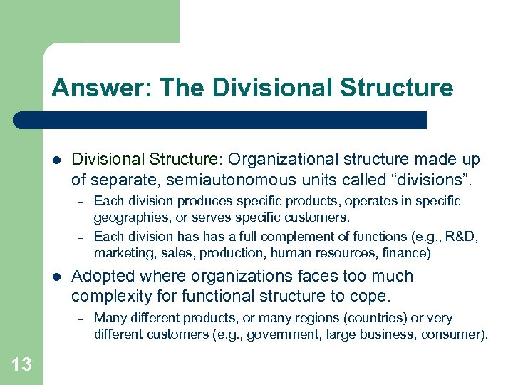 Answer: The Divisional Structure l Divisional Structure: Organizational structure made up of separate, semiautonomous