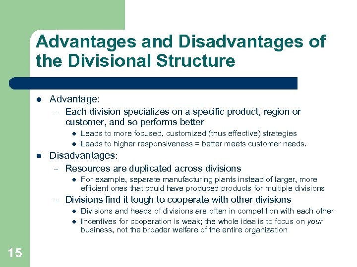 Advantages and Disadvantages of the Divisional Structure l Advantage: – Each division specializes on