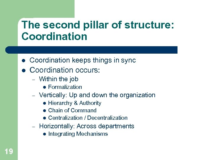 The second pillar of structure: Coordination l Coordination keeps things in sync l Coordination